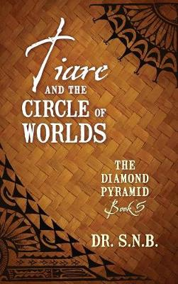 Tiare and the Circle of Worlds: The Diamond Pyramid - Book 5 (Hardback)