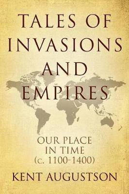Tales of Invasions and Empires: Our Place in Time (c. 1100 to 1300) (Paperback)