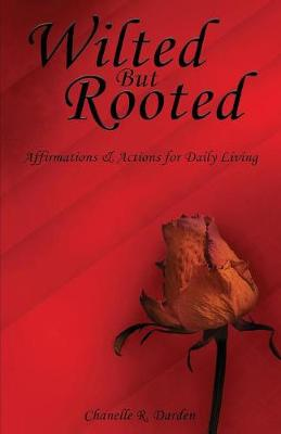 Wilted But Rooted: Affirmations & Actions for Daily Living (Paperback)
