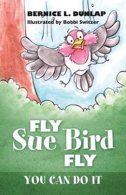 Fly Sue Bird Fly: You Can Do It (Paperback)