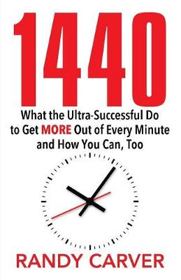 1440: What the Ultra-Successful Do to Get More Out of Every Minute and How You Can, Too (Paperback)