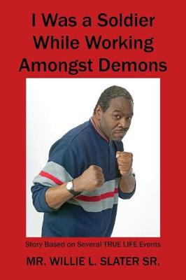 I Was a Soldier While Working Amongst Demons: Story Based on Several True Life Events (Paperback)
