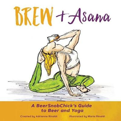 Brew & Asana: A Beersnobchick's Guide to Beer and Yoga (Paperback)