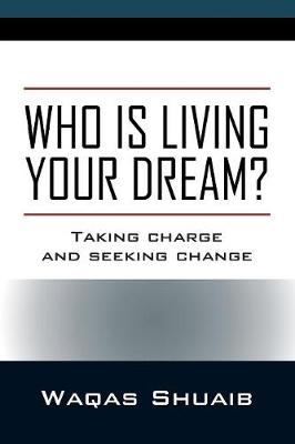 Who is Living Your Dream? Taking Charge and Seeking Change (Paperback)