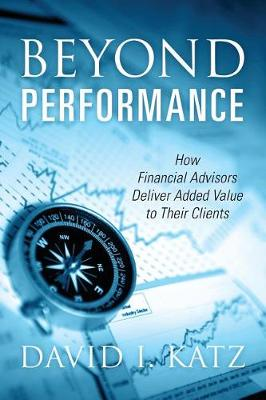 Beyond Performance: How Financial Advisors Deliver Added Value to Their Clients (Paperback)