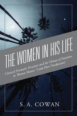 "The Women in His Life: Classical Dramatic Structure and the Climax of Emotions in Mann's ""Little Herr Friedemann"" (Paperback)"