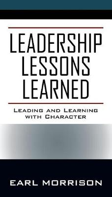 Leadership Lessons Learned: Leading and Learning with Character (Paperback)
