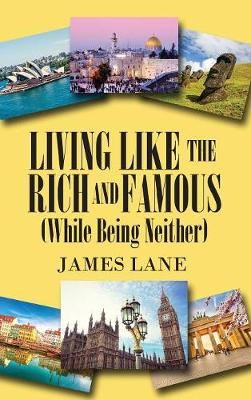 Living Like the Rich and Famous (While Being Neither) (Hardback)