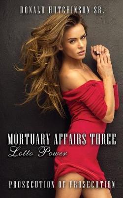 Mortuary Affairs Three Lotto Power: Prosecution of Prosecution (Paperback)