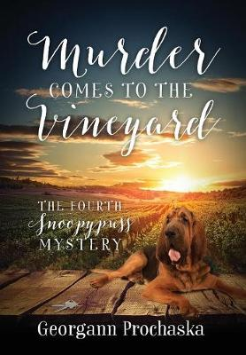 Murder Comes To The Vineyard: The Fourth Snoopypuss Mystery (Hardback)