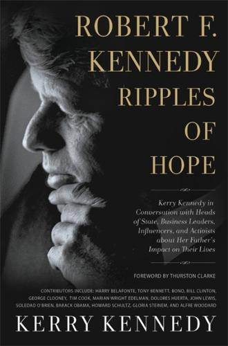 Robert F. Kennedy: Ripples of Hope: Kerry Kennedy in Conversation with Heads of State, Business Leaders, Influencers, and Activists about Her Father's Impact on Their Lives (Paperback)