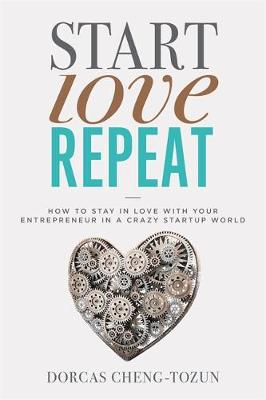 Start, Love, Repeat: How to Stay in Love with Your Entrepreneur in a Crazy Start-up World (Hardback)