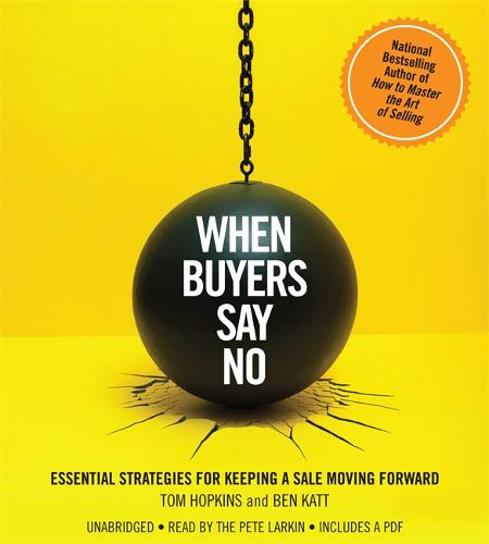 When Buyers Say No: Essential Strategies for Keeping a Sale Moving Forward (CD-Audio)