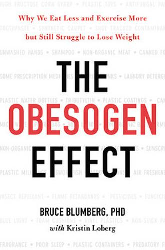 The Obesogen Effect: Why We Eat Less and Exercise More but Still Struggle to Lose Weight (Hardback)