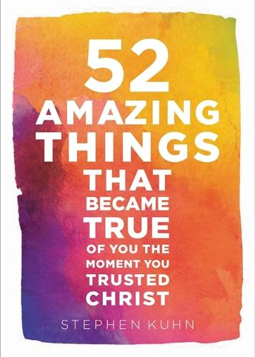 52 Amazing Things That Became True Of You The Moment You Trusted Christ (Hardback)
