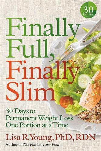Finally Full, Finally Slim: 30 Days to Permanent Weight Loss One Portion at a Time (Paperback)