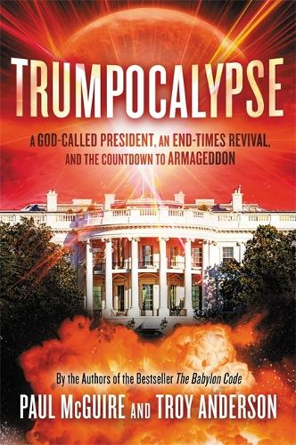Trumpocalypse: The End-Times President, a Battle Against the Globalist Elite, and the Countdown to Armageddon (Hardback)