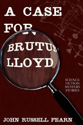 A Case for Brutus Lloyd: Science Fiction Mystery Stories (Paperback)