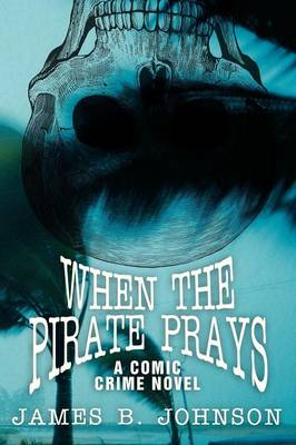 When the Pirate Prays: A Comic Crime Novel (Paperback)