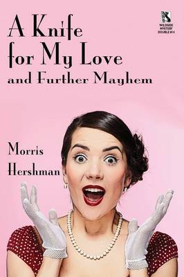 A Knife for My Love and Further Mayhem / Silent Treatment and Other Stories (Wildside Mystery Double #14) (Paperback)