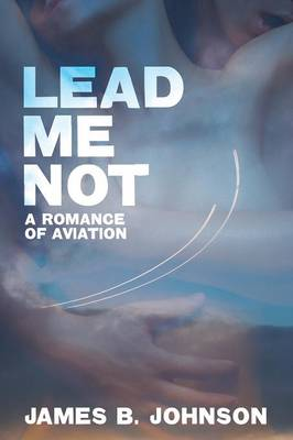 Lead Me Not: A Romance of Aviation (Paperback)