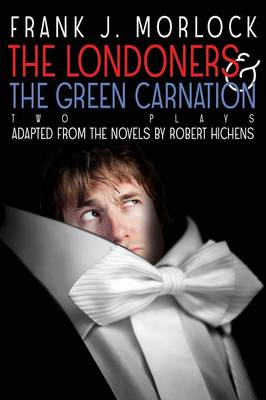 The Londoners & the Green Carnation: Two Plays Adapted from the Novels of Robert Hichens (Paperback)