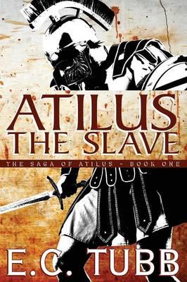 Atilus the Slave: The Saga of Atilus, Book One (Paperback)