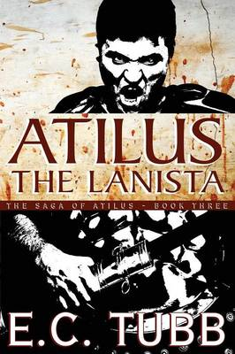 Atilus the Lanista: The Saga of Atilus, Book Three: An Historical Novel (Paperback)