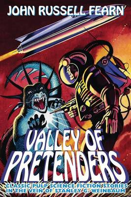 Valley of Pretenders: Classic Pulp Science Fiction Stories in the Vein of Stanley G. Weinbaum (Paperback)