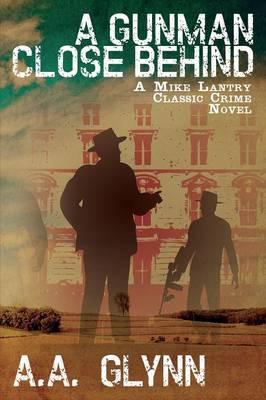 A Gunman Close Behind: A Mike Lantry Classic Crime Novel (Paperback)