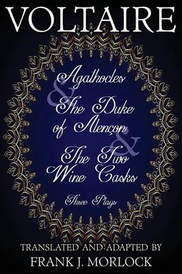 Agathocles & the Duke of Alencon & the Two Wine Casks: Three Plays (Paperback)