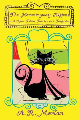 The Hemingway Kittens and Other Feline Fancies and Fantasies (Paperback)
