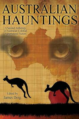 Australian Hauntings: A Second Anthology of Australian Colonial Supernatural Fiction (Paperback)
