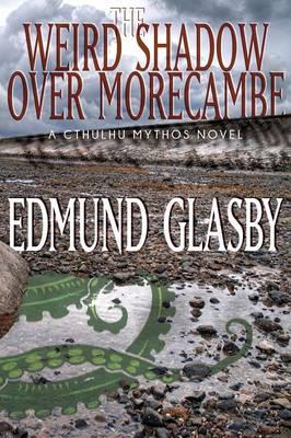The Weird Shadow Over Morecambe: A Cthulhu Mythos Novel (Paperback)