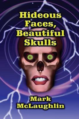 Hideous Faces, Beautiful Skulls: Tales of Horror and the Bizarre (Paperback)