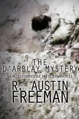The D'Arblay Mystery: A Dr. Thorndyke Mystery Novel (Paperback)
