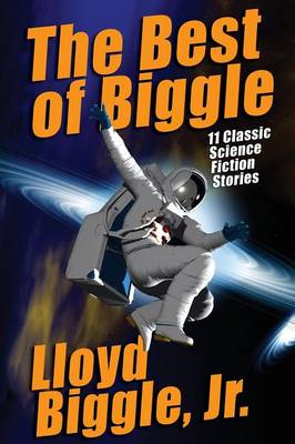 The Best of Biggle: 11 Classic Science Fiction Stories (Paperback)