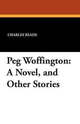 Peg Woffington: A Novel, and Other Stories (Paperback)