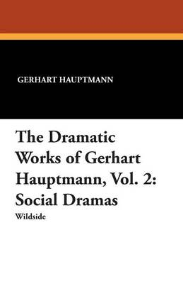 The Dramatic Works of Gerhart Hauptmann, Vol. 2: Social Dramas (Paperback)