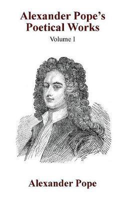 Alexander Pope's Poetical Works Vol. I (Paperback)