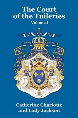 The Court of the Tuileries Vol. I (Paperback)