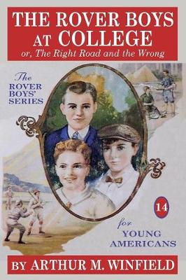 The Rover Boys at College: Or, the Right Road and the Wrong (Paperback)