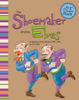 Shoemaker & the Elves - My 1st Classic Story: Retelling Aesop (Paperback)