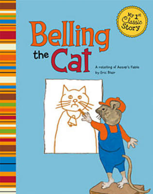 Belling the Cat - My 1st Classic Story: Retelling Aesop (Paperback)