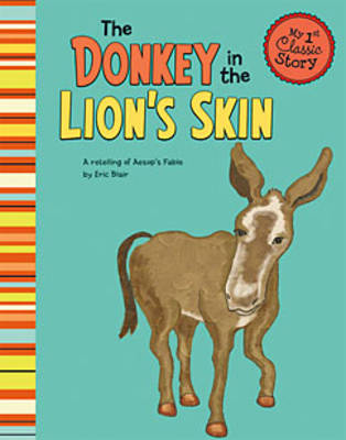 Donkey in the Lion's Skin - My 1st Classic Story: Retelling Aesop (Paperback)