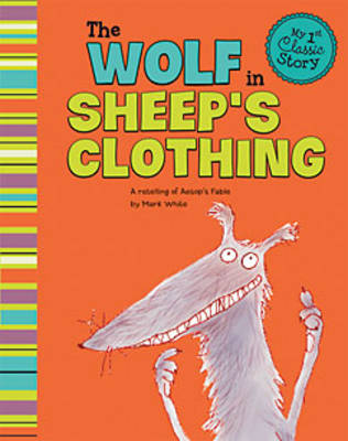 Wolf in Sheep's Clothing - My 1st Classic Story: Retelling Aesop (Paperback)