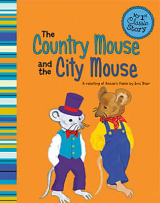 Country Mouse & the City Mouse - My 1st Classic Story: Retelling Aesop (Paperback)
