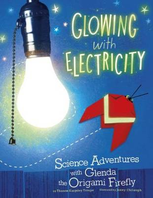 Glowing with Electricity - Origami Science Adventures (Paperback)