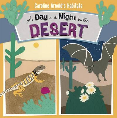 A Day and Night in the Desert - Caroline Arnold's Habitats (Paperback)