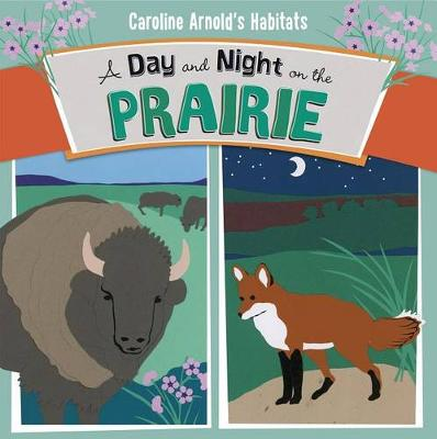 A Day and Night on the Prairie - Caroline Arnold's Habitats (Paperback)